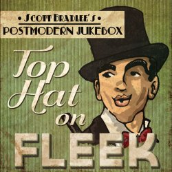 Scott Bradlee's Postmodern Jukebox - Top Hat On Fleek (2015)