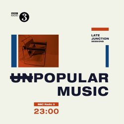 BBC Late Junction Sessions: Unpopular Music (2016)
