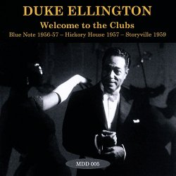 Duke Ellington - Welcome To The Clubs: Blue Note 1956-57 – Hickory House 1957 – Storyville 1959 (2014)