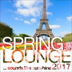 Spring Lounge 2017: Chill Sounds Like Sunshine (2017)