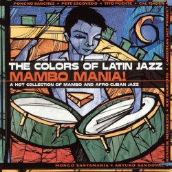 The Colors Of Latin Jazz: Mambo Mania (2002)