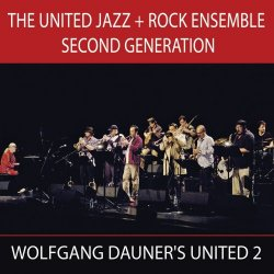The United Jazz + Rock Ensemble Second Generation - Wolfgang Dauner's United 2 (2012)