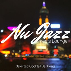 Nu Jazz Meets Lounge: Selected Cocktail Bar Beats (2017)