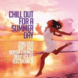 VA - Chill Out For A Summer Day (Chillout, Soft Jazz, Bossa Lounge, Deep House & Electronica) (2017)