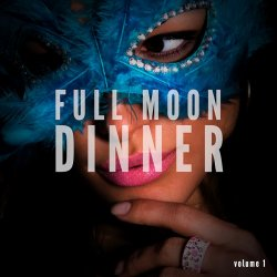 Full Moon Dinner Chillout Vol 1 (Finest Romantic Dinner Music) (2017)