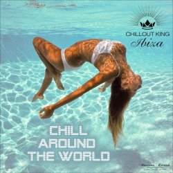 Chillout King Ibiza: Chill Around The World (Best Chillout & Chillhouse Music) (2017)