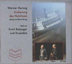 Werner Herzog & Ernst Reijseger Und Ensemble - Eroberung Des Nutzlosen (2013)