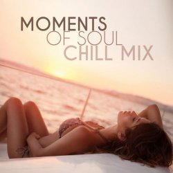 Moments Of Soul: Chill Mix (2016)