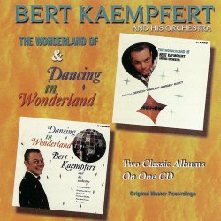 Bert Kaempfert And His Orchestra - The Wonderland Of & Dancing In Wonderland (1999)
