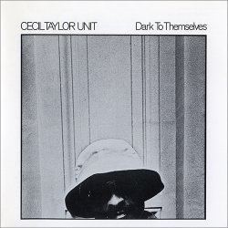 Cecil Taylor Unit - Dark To Themselves (1990)