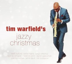 Tim Warfield - Tim Warfield's Jazzy Christmas (2012)