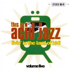This Is Acid Jazz Volume Five: Livin' In The Land Of Hi-Fi (1996)