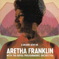 Aretha Franklin & Royal Philharmonic Orchestra - A Brand New Me (2017)