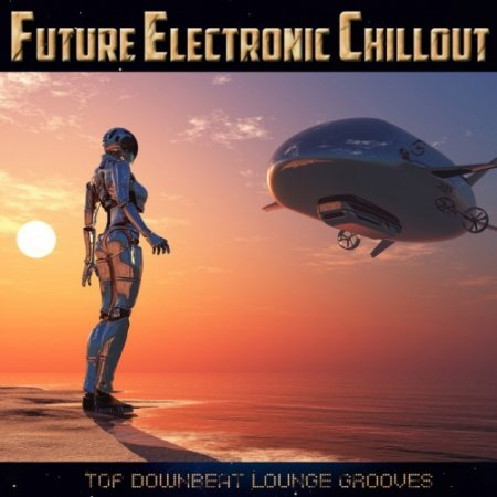 VA - Future Electronic Chillout: Top Downbeat Lounge Grooves (2017)