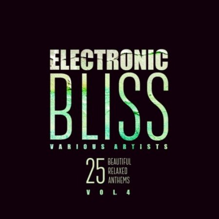 VA - Electronic Bliss: 25 Beautiful Relaxed Anthems Vol.4 (2018)