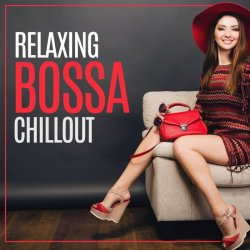 Relaxing Bossa Chill Out (20 Chill Out Music, Relaxed Beats, Bossa, Rest, Winter Memories) (2018)