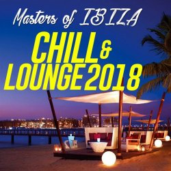 Masters Of Ibiza: Chill & Lounge 2018 (20 Chill Out, Lounge, Bossa, Latin, New Age Traxx) (2018)