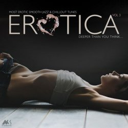 Erotica Vol. 3 (Most Erotic Smooth Jazz & Chillout Tunes) (2018)