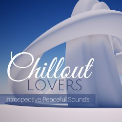 Chillout Lovers: Introspective Peaceful Sounds (2018)