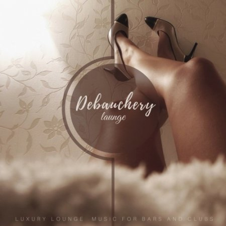 VA - Debauchery Lounge: Luxury Lounge Music For Bars And Clubs (2018)