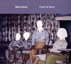 Mike Reed - Flesh & Bone (2017)