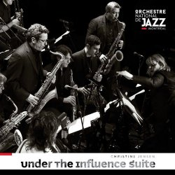 Orchestre national de jazz de Montreal & Christine Jensen - Under the Influence Suite (2017)
