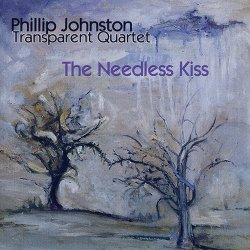 Phillip Johnston Transparent Quartet - The Needless Kiss (1998)