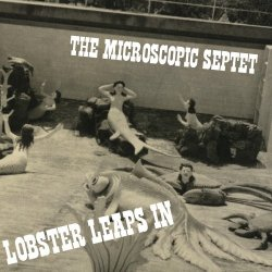 The Microscopic Septet - Lobster Leaps In (2008)