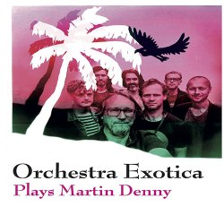 Orchestra Exotica - Plays Martin Denny (2017)