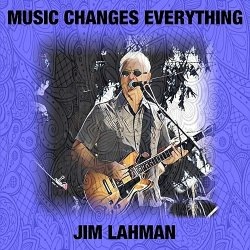 Jim Lahman - Music Changes Everything (2018)