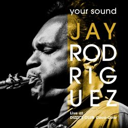 Jay Rodriguez - Your Sound: Live At Dizzy's Club