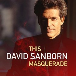 David Sanborn - This Masquerade (2018)