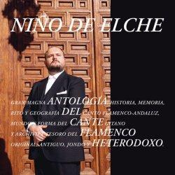 Nino de Elche - Antologia del Cante Flamenco Heterodoxo (2018) [Hi-Res]