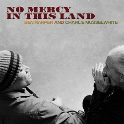 Ben Harper And Charlie Musselwhite - No Mercy In This Land (2018)