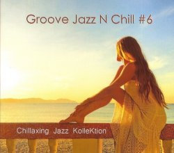 Chillaxing Jazz KolleKtion - Groove Jazz N Chill #6 (2018)