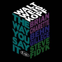 Walt Weiskopf - The Way You Say It (2016) [Hi-Res]