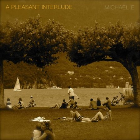 Michael E - A Pleasant Interlude (2018)