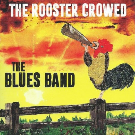The Blues Band - The Rooster Crowed (2018)