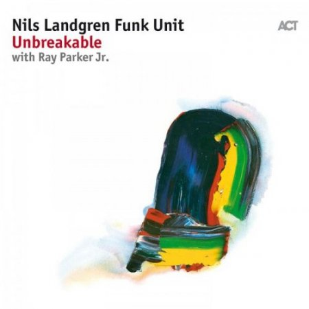 Nils Landgren Funk Unit with Ray Parker Jr. - Unbreakable (2017) [Hi-Res]