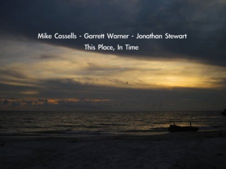 Mike Cassells, Garrett Warner, Jonathan Stewart - This Place, In Time (2018) [Hi-Res]