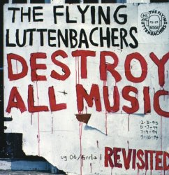 The Flying Luttenbachers - Destroy All Music Revisited 1995/2007