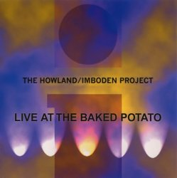 The Howland/Imboden Project  -  Live At The Baked Potato (2004)