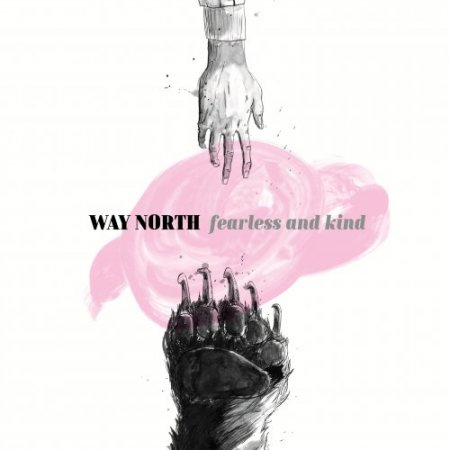 Way North - Fearless And Kind (2018)