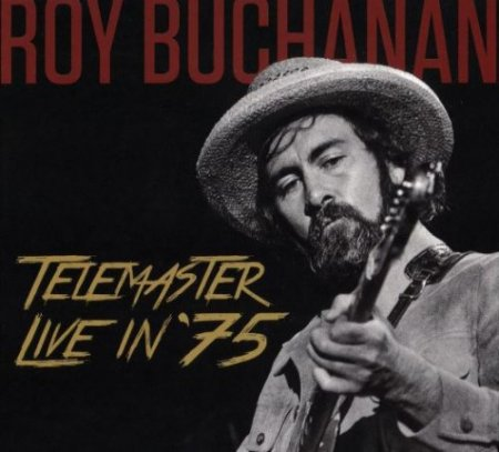 Roy Buchanan - Telemaster Live In '75 (2017)