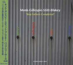 Monk-Gillespie-Stitt-Blakey - Bop Fathers Completed (1971) (Japan Remastered, 2014)  Lossless