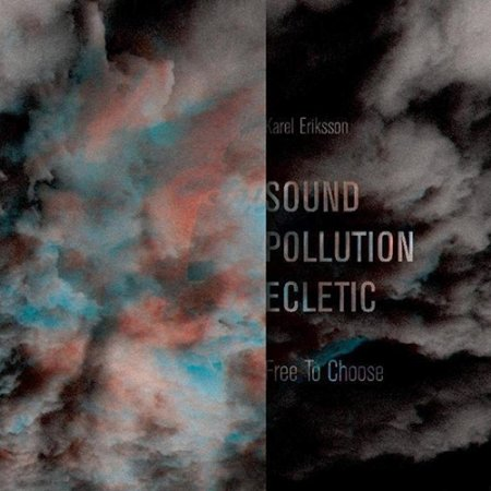 Sound Pollution Eclectic - Free To Choose (2018)