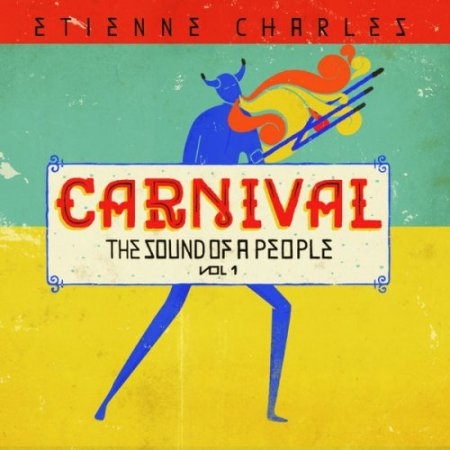 Etienne Charles - Carnival: The Sound Of A People, Vol. 1 (2019) [Hi-Res]