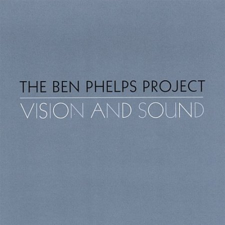 The Ben Phelps Project - Vision And Sound (2006)