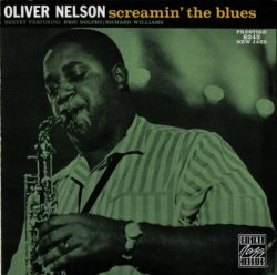 Oliver Nelson Sextet Featuring: Eric Dolphy / Richard Williams - Screamin' The Blues (1960) (Remastered, 1991) Lossless