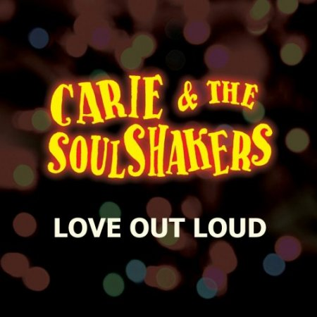 Carie & the Soulshakers - Love out Loud (2019)